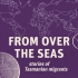 From over the  seas: stories of Tasmanian migrants